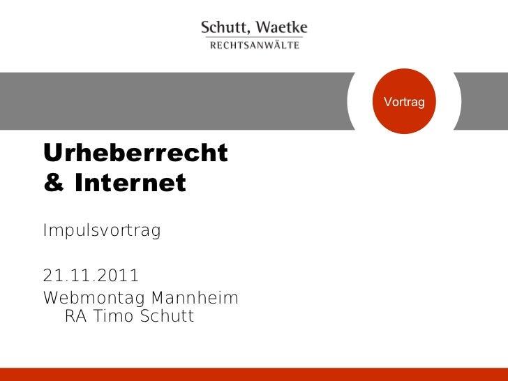 VortragUrheberrecht& InternetImpulsvortrag21.11.2011Webmontag Mannheim  RA Timo Schutt