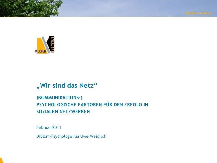 """"""" Wir sind das Netz"""" (KOMMUNIKATIONS-) PSYCHOLOGISCHE FAKTOREN FÜR DEN ERFOLG IN  SOZIALEN NETZWERKEN Medien Institut Febr..."""