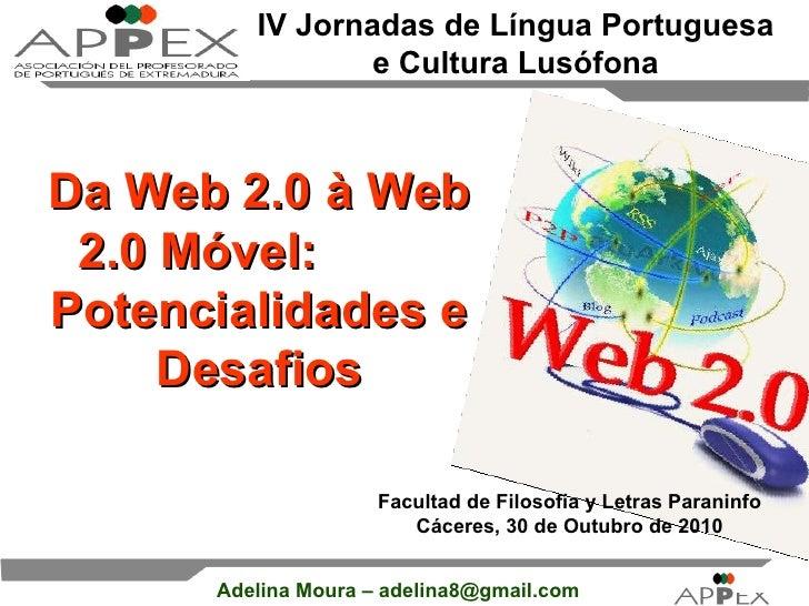 IV Jornadas de Língua Portuguesa e Cultura Lusófona Da Web 2.0 à Web 2.0 Móvel:  Potencialidades e Desafios Facultad de Fi...