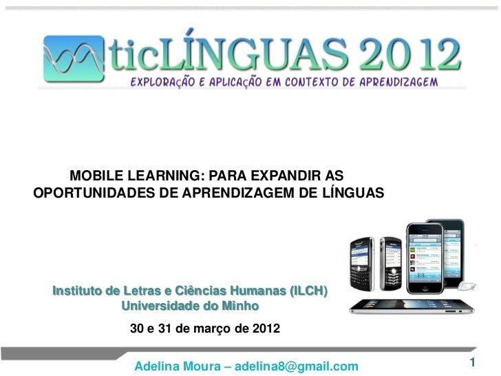 MOBILE LEARNING: PARA EXPANDIR ASOPORTUNIDADES DE APRENDIZAGEM DE LÍNGUAS  Instituto de Letras e Ciências Humanas (ILCH)  ...