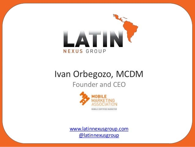 Ivan Orbegozo, MCDMFounder and CEOwww.latinnexusgroup.com@latinnexusgroup