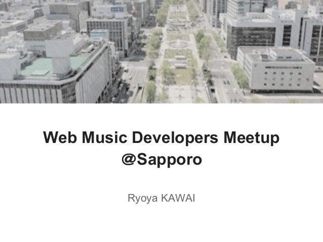 Web Music Developers Meetup @Sapporo Ryoya KAWAI
