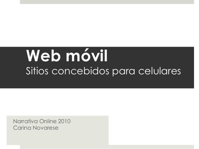 Web móvil    Sitios concebidos para celularesNarrativa Online 2010Carina Novarese