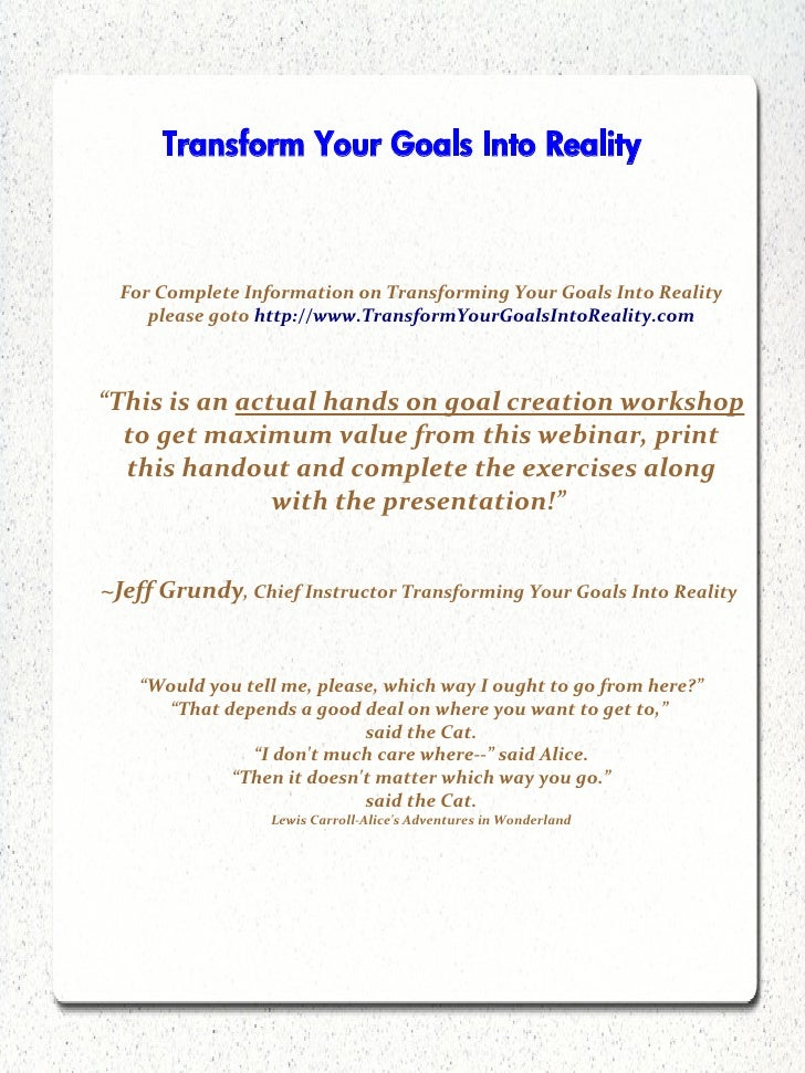 Transform Your Goals Into Reality      For Complete Information on Transforming Your Goals Into Reality      please goto h...