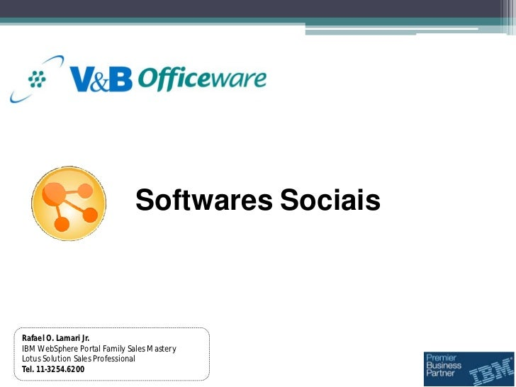 Softwares SociaisRafael O. Lamari Jr.IBM WebSphere Portal Family Sales MasteryLotus Solution Sales ProfessionalTel. 11-325...