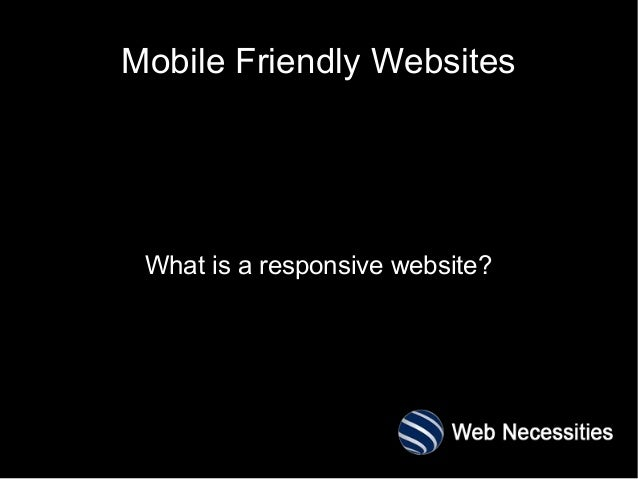 Mobile Friendly WebsitesWhat is a responsive website?