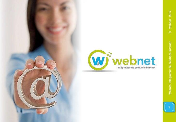 1    Webnet, Intégrateur de solutions Internet   © Webnet - 2012