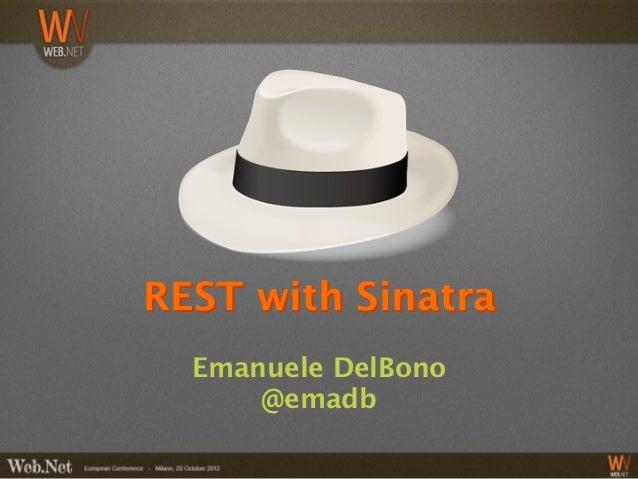 REST with Sinatra  Emanuele DelBono      @emadb