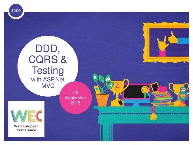 DDD, CQRS & Testing with ASP.Net MVC 26 September 2015