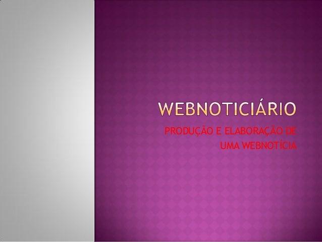PRODUÇÃO E ELABORAÇÃO DE UMA WEBNOTÍCIA