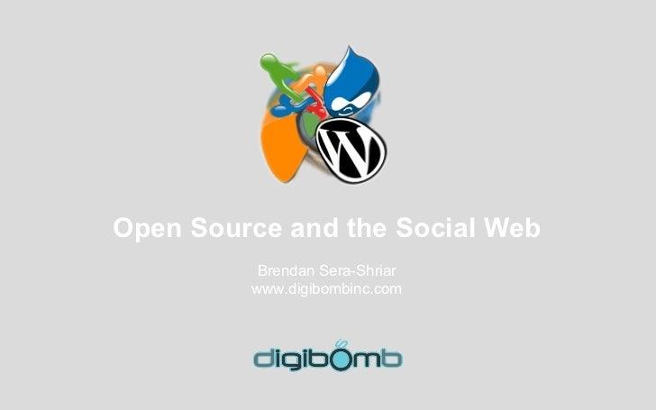 Open Source and the Social Web           Brendan Sera-Shriar          www.digibombinc.com