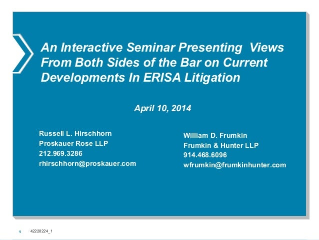 1 An Interactive Seminar Presenting Views From Both Sides of the Bar on Current Developments In ERISA Litigation April 10,...