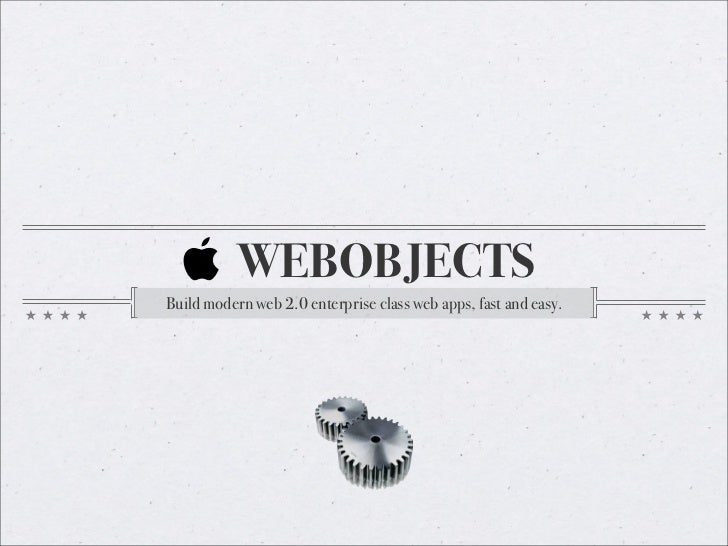 WEBOBJECTS Build modern web 2.0 enterprise class web apps, fast and easy.