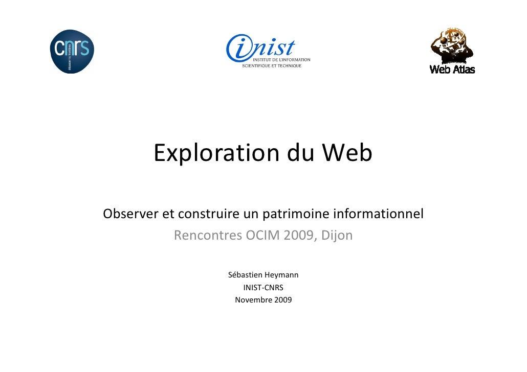 Exploration du Web  Observer et construire un patrimoine informationnel            Rencontres OCIM 2009, Dijon            ...