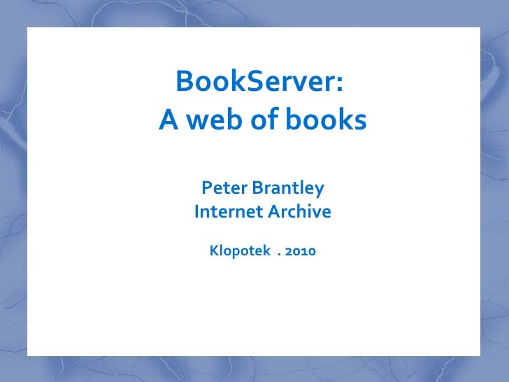 BookServer: A web of books     Peter Brantley   Internet Archive    NISO . BNC . 2010