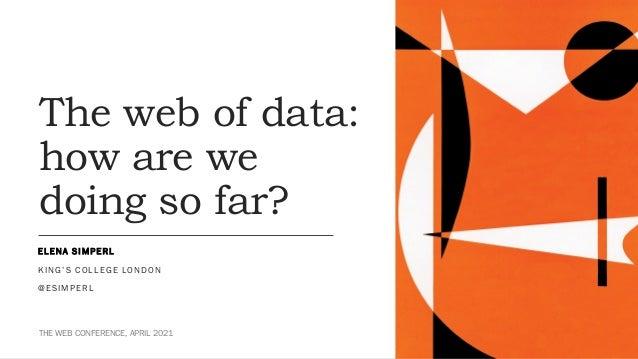 The web of data: how are we doing so far? E L E N A S I M P E R L K I N G ' S C O L L E G E LO N D O N @ E S I M P E R L T...