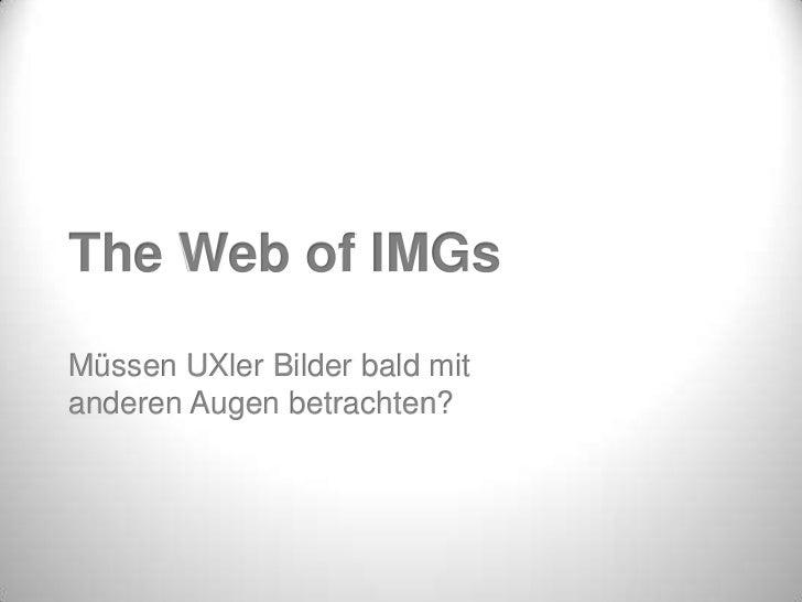 The Web of IMGsMüssen UXler Bilder bald mitanderen Augen betrachten?