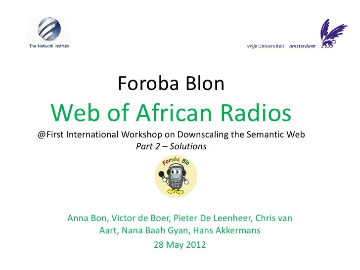 Foroba Blon  Web of African Radios@First International Workshop on Downscaling the Semantic Web                       Part...