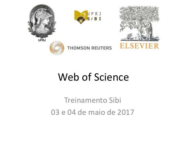 Web of Science Treinamento Sibi 03 e 04 de maio de 2017