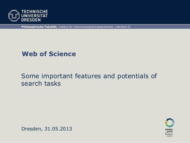 Philosophische Fakultät, Institut für Kommunikationswissenschaft, Lehrstuhl IIDresden, 31.05.2013Web of ScienceSome import...