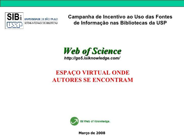 Web of Science http://go5.isiknowledge.com/ ESPAÇO VIRTUAL ONDE AUTORES SE ENCONTRAM Campanha de Incentivo ao Uso das Font...