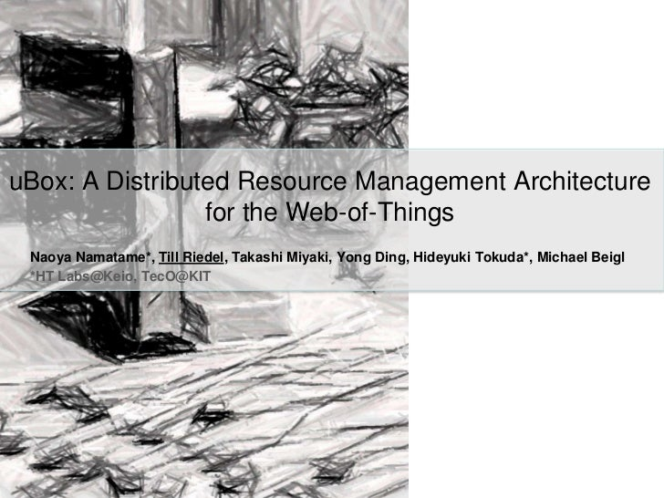 uBox: A Distributed Resource Management Architecturefor the Web-of-Things<br />NaoyaNamatame*, Till Riedel, Takashi Miyaki...