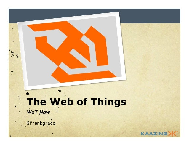 The Web of Things  WoT Now  @frankgreco