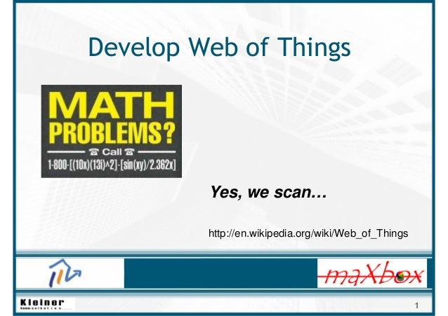 1 Develop Web of Things Yes, we scan… http://en.wikipedia.org/wiki/Web_of_Things