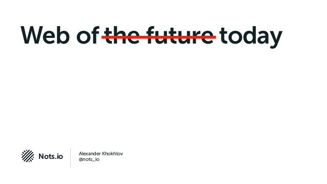 Alexander Khokhlov @nots_ioNots.io Web of the future today