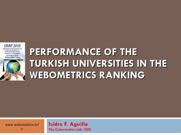 PERFORMANCE OF THE TURKISH UNIVERSITIES IN THE WEBOMETRICS RANKING Isidro F. Aguillo The Cybermetrics Lab. CSIC www.webome...