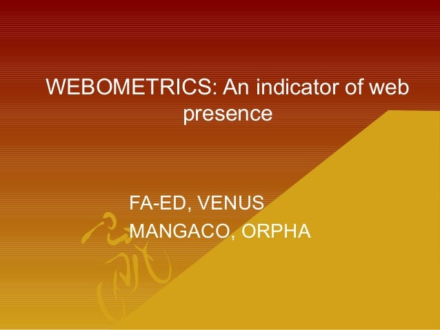 WEBOMETRICS: An indicator of web presence FA-ED, VENUS MANGACO, ORPHA