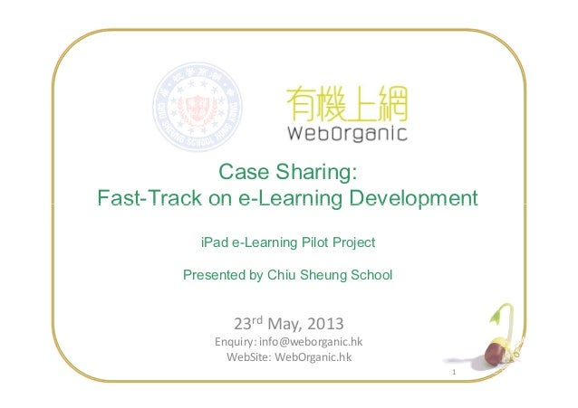 Case Sharing: Fast-Track on e-Learning Development 11 Fast-Track on e-Learning Development iPad e-Learning Pilot Project P...