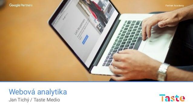 Partner Academy Webová analytika Jan Tichý / Taste Medio