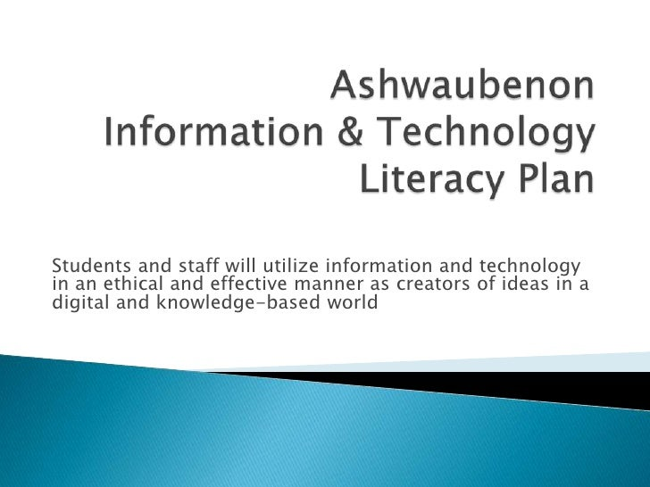 Students and staff will utilize information and technology in an ethical and effective manner as creators of ideas in a di...