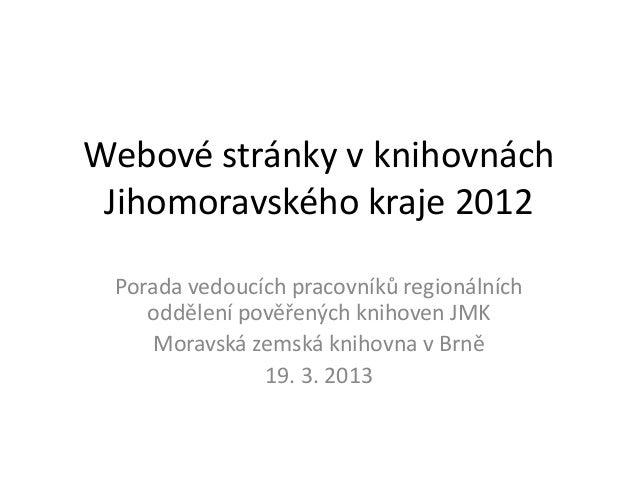 Webové stránky v knihovnách Jihomoravského kraje 2012 Porada vedoucích pracovníků regionálních    oddělení pověřených knih...