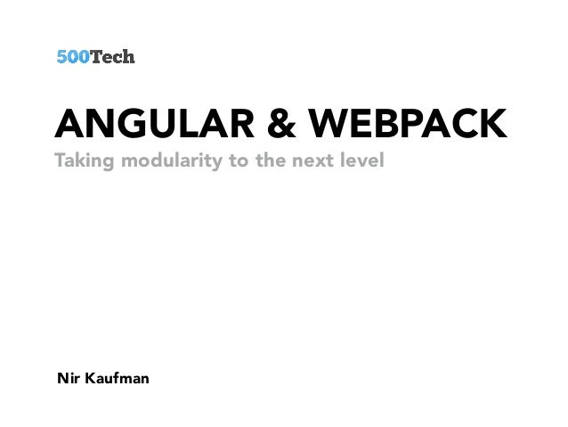 ANGULAR & WEBPACK Nir Kaufman Taking modularity to the next level