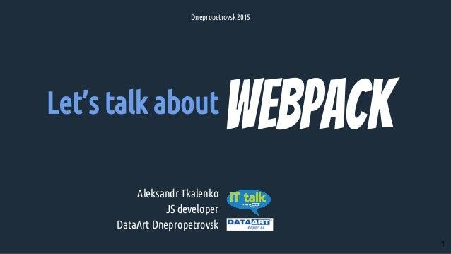 Let's talk about Aleksandr Tkalenko JS developer DataArt Dnepropetrovsk Dnepropetrovsk 2015 1
