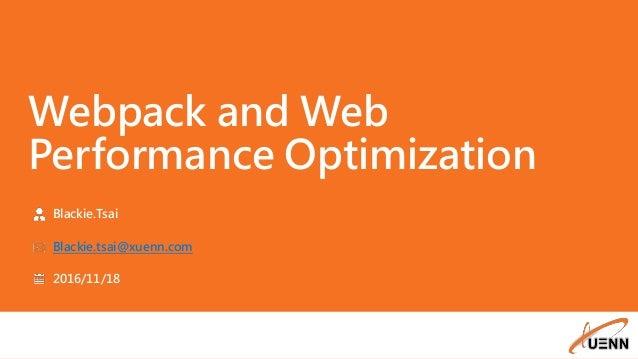 Webpack and Web Performance Optimization Blackie.Tsai Blackie.tsai@xuenn.com 2016/11/18