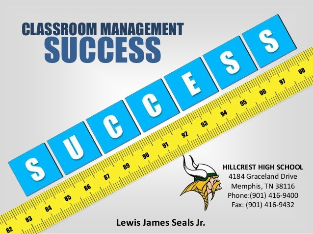 CLASSROOM MANAGEMENT SUCCESS HILLCREST HIGH SCHOOL 4184 Graceland Drive Memphis, TN 38116 Phone:(901) 416-9400 Fax: (901) ...