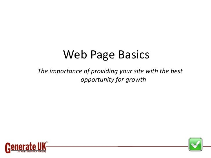 Web Page Basics The importance of providing your site with the best               opportunity for growth