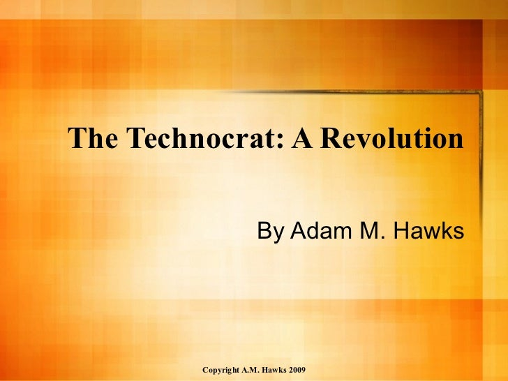 The Technocrat: A Revolution By Adam M. Hawks