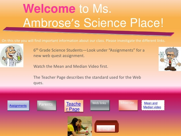 Welcome to Ms.              Ambrose's Science Place! On this site you will find important information about our class. Ple...