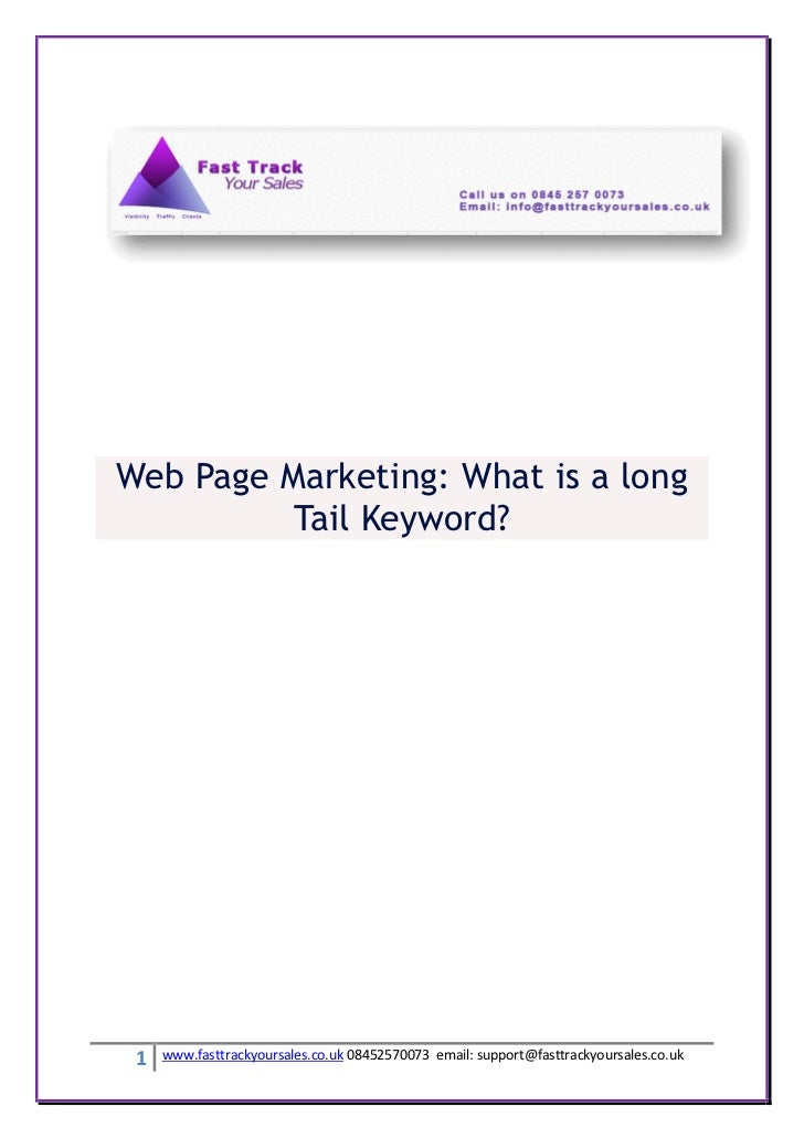 Web Page Marketing: What is a long          Tail Keyword? 1   www.fasttrackyoursales.co.uk 08452570073 email: support@fast...