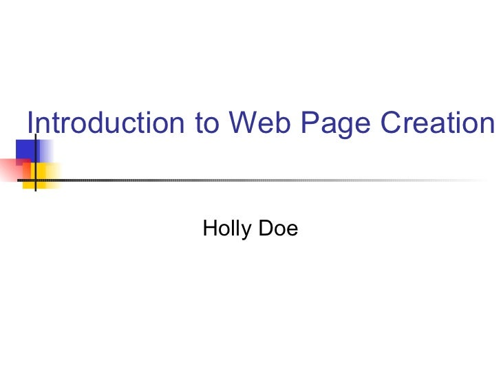 Introduction to Web Page Creation Holly Doe