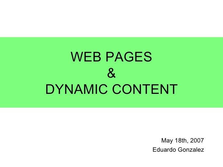 May 18th, 2007 Eduardo Gonzalez WEB  PAGES & DYNAMIC CONTENT