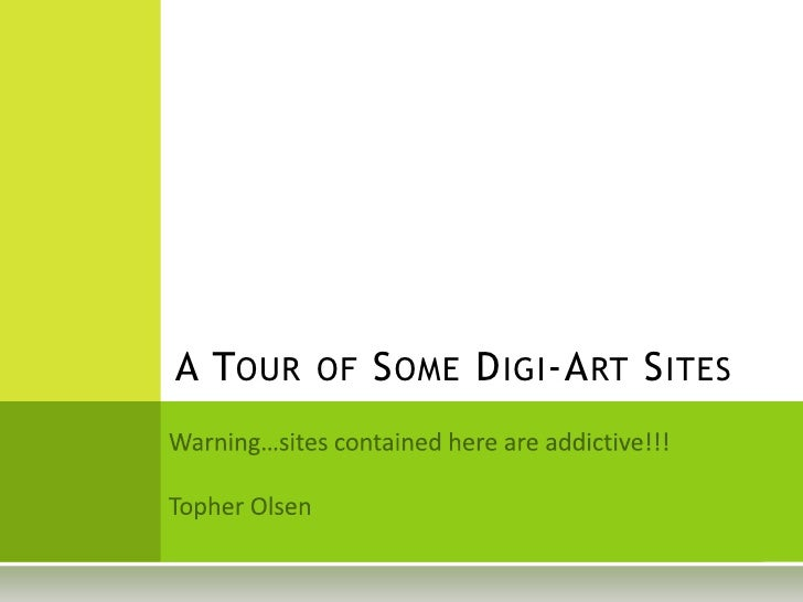 A Tour of Some Digi-Art Sites<br />Warning…sites contained here are addictive!!!<br />Topher Olsen<br />