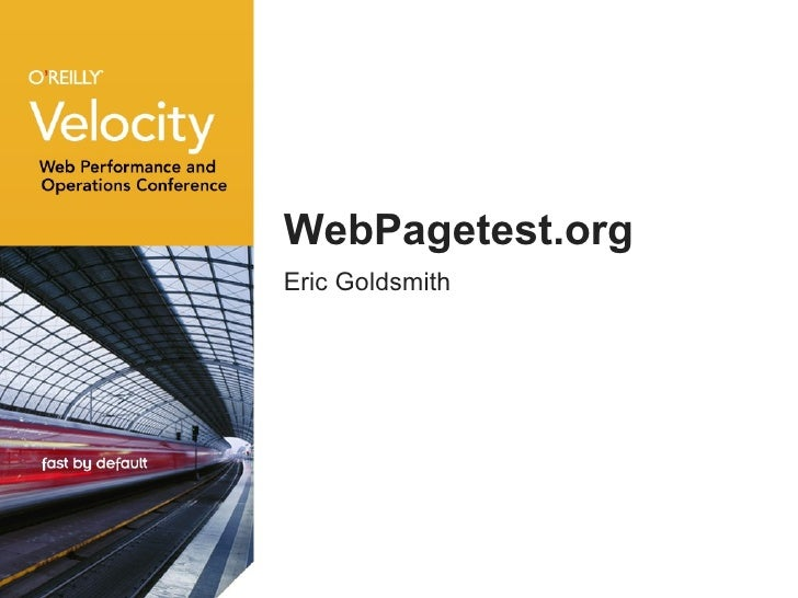 WebPagetest.org <ul><li>Eric Goldsmith </li></ul>