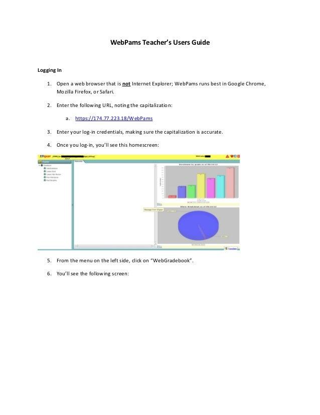 WebPams Teacher's Users GuideLogging In   1. Open a web browser that is not Internet Explorer; WebPams runs best in Google...