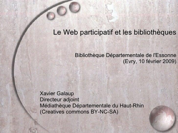 <ul><li>Le Web participatif et les bibliothèques </li></ul><ul><li>Bibliothèque Départementale de l'Essonne </li></ul><ul...