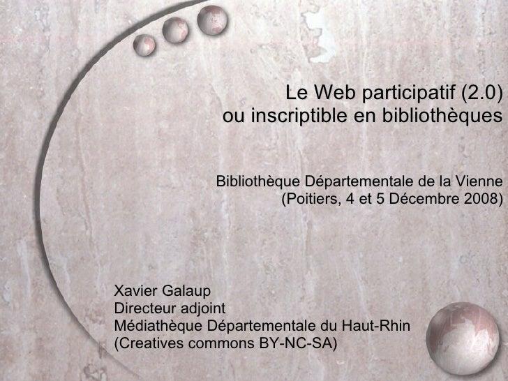 <ul><li>Le Web participatif (2.0) </li></ul><ul><li>ou inscriptible en bibliothèques </li></ul><ul><li>Bibliothèque Dépar...